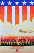 A Journey Through America with the Rolling Stones Robert Greenfield