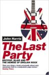 The Last Party Britpop, Blair and the demise of English rock by John Harris