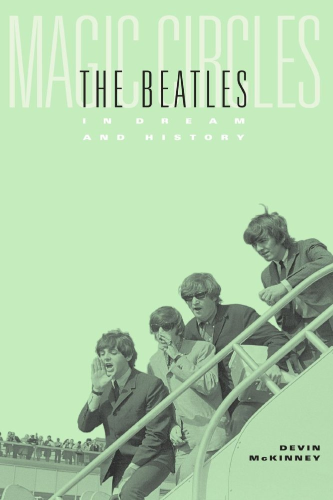 Magic Circle The Beatles In Dream and History, Devin McKinney