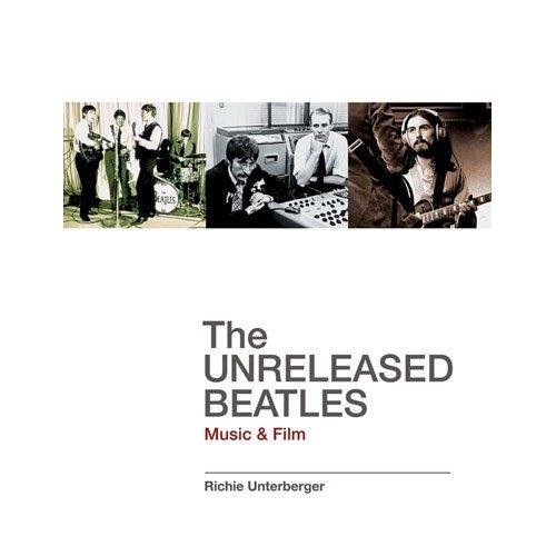 The Unreleased Beatles Music & Film, Richie Unterberger