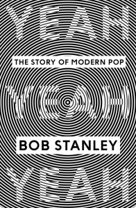 bob_stanley_yeah_yeah_yeah_book-The Story of Modern Pop