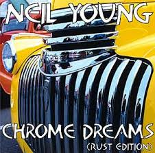 Unreleased Gems Neil Young S Chrome Dreams Rust Edition