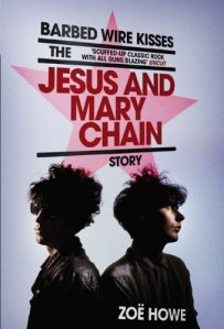 Barbed Wire Kisses Jesus and Mary Chain Zoe Howe